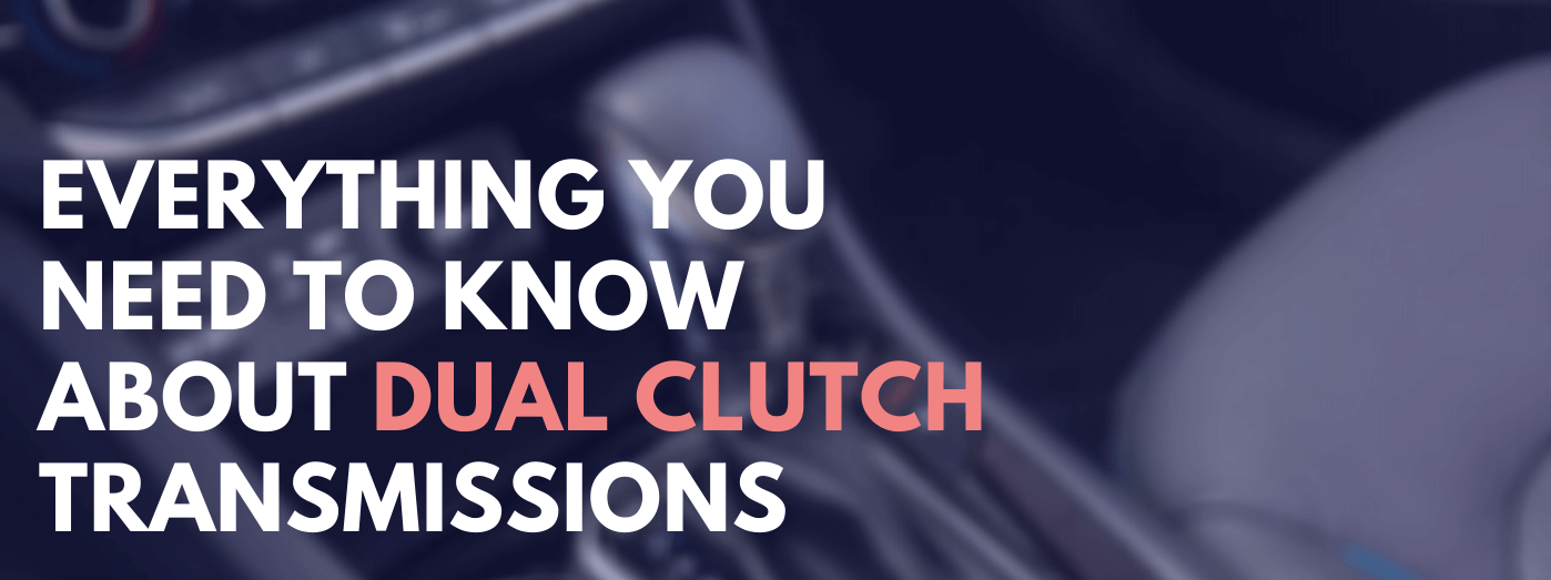 Blog banner - Everything You Need to Know About Dual Clutch Transmissions