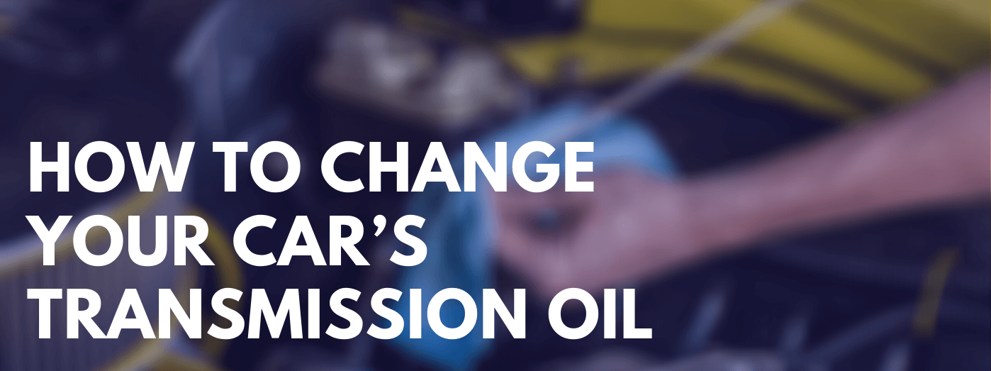 HOW TO CHANGE YOUR CAR'S TRANSMISSION OIL